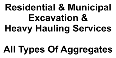 Residential & Municipal Excavation & Heavy Hauling Services  All Types Of Aggregates